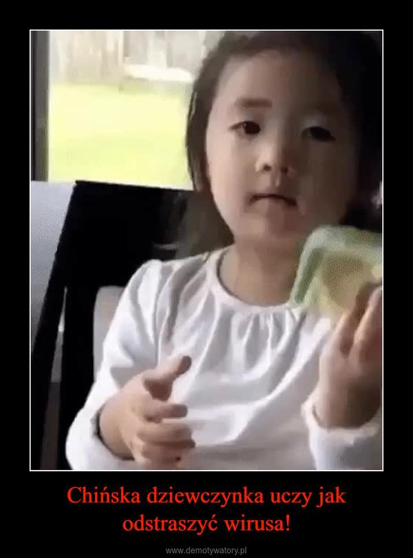 Chińska dziewczynka uczy jak odstraszyć wirusa! –