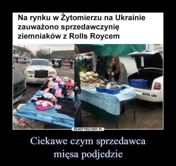 Ciekawe czym sprzedawcamięsa podjedzie –  Na rynku w Żytomierzu na Ukrainiezauważono sprzedawczynięziemniaków z Rolls Roycemauto.ukrAP THIE
