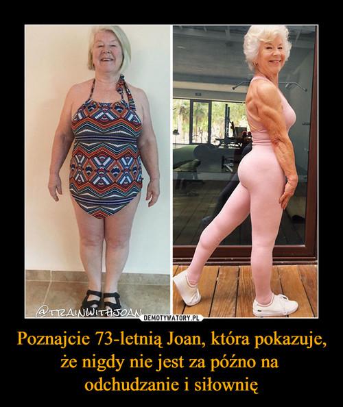 Poznajcie 73-letnią Joan, która pokazuje, że nigdy nie jest za późno na  odchudzanie i siłownię