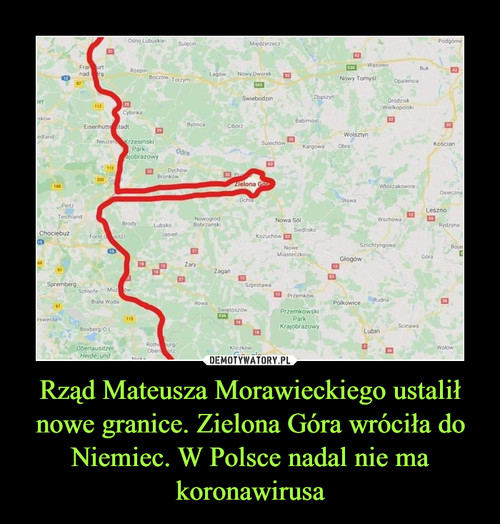 Rząd Mateusza Morawieckiego ustalił nowe granice. Zielona Góra wróciła do Niemiec. W Polsce nadal nie ma koronawirusa