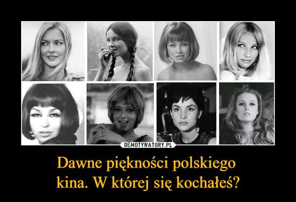 Dawne piękności polskiego kina. W której się kochałeś? –
