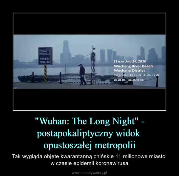 """""""Wuhan: The Long Night"""" - postapokaliptyczny widok opustoszałej metropolii – Tak wygląda objęte kwarantanną chińskie 11-milionowe miasto w czasie epidemii koronawirusa"""