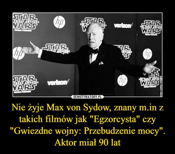 """Nie żyje Max von Sydow, znany m.in z takich filmów jak """"Egzorcysta"""" czy """"Gwiezdne wojny: Przebudzenie mocy"""". Aktor miał 90 lat –"""