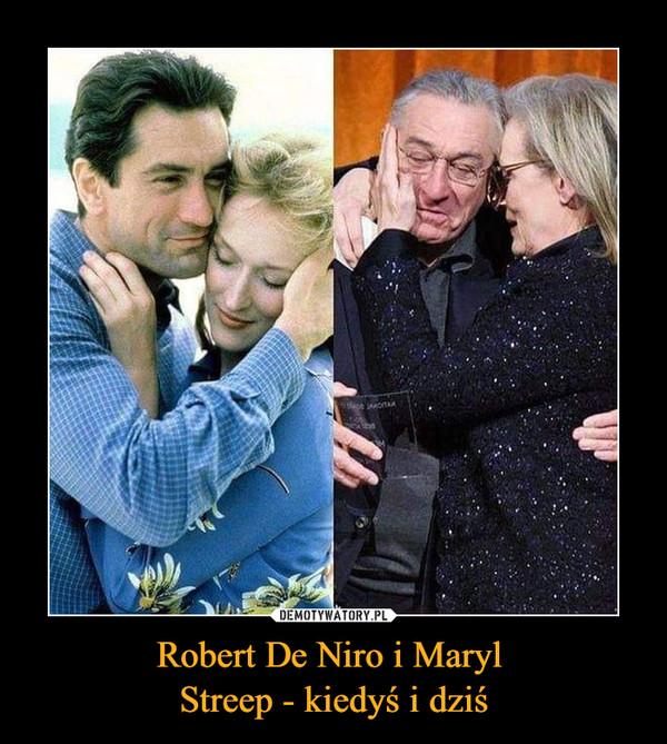 Robert De Niro i Maryl Streep - kiedyś i dziś –