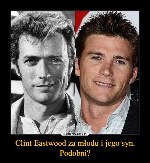 Clint Eastwood za młodu i jego syn. Podobni?