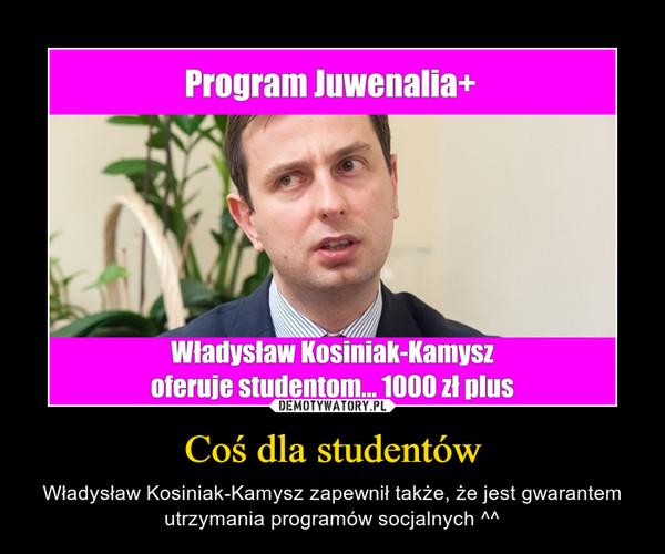 Coś dla studentów – Władysław Kosiniak-Kamysz zapewnił także, że jest gwarantem utrzymania programów socjalnych ^^