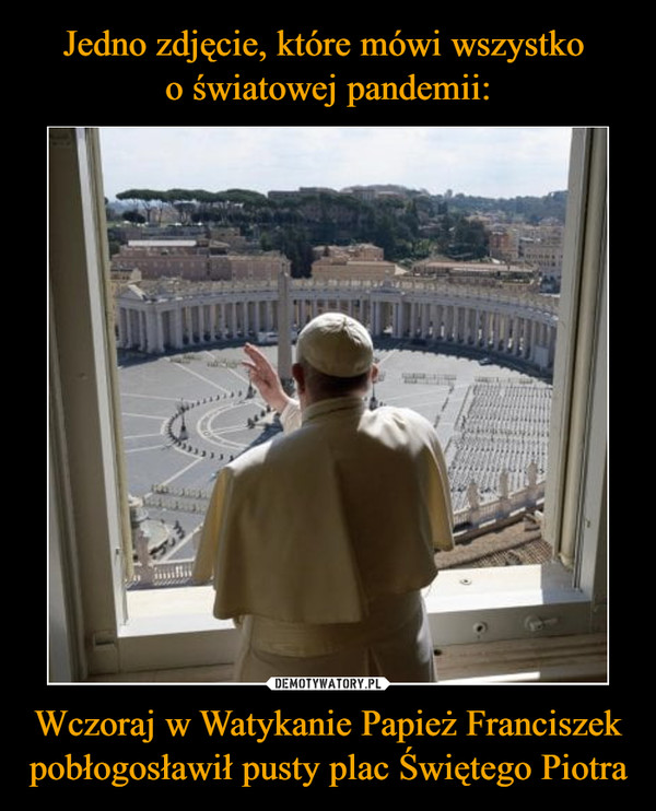 Wczoraj w Watykanie Papież Franciszek pobłogosławił pusty plac Świętego Piotra –