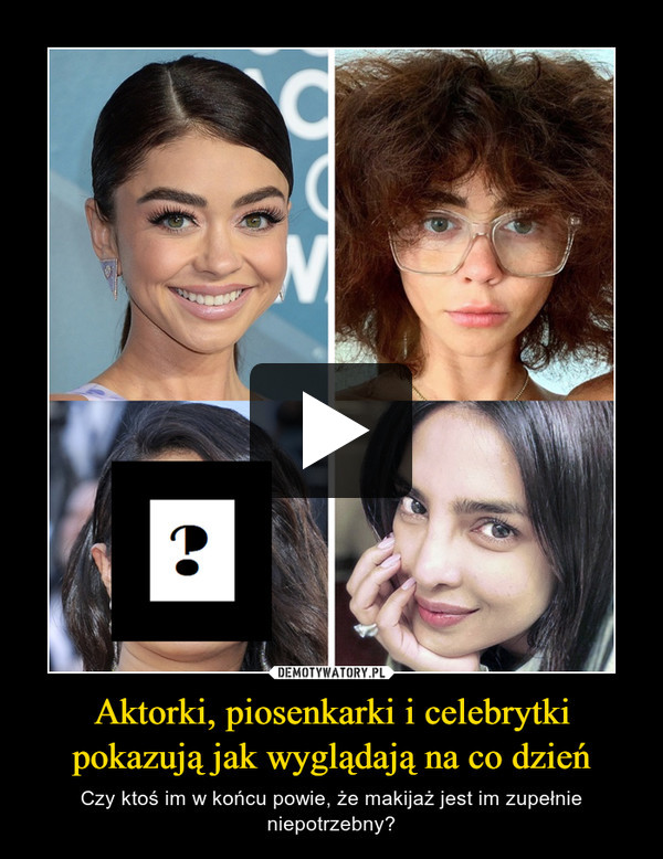Aktorki, piosenkarki i celebrytki pokazują jak wyglądają na co dzień – Czy ktoś im w końcu powie, że makijaż jest im zupełnie niepotrzebny?