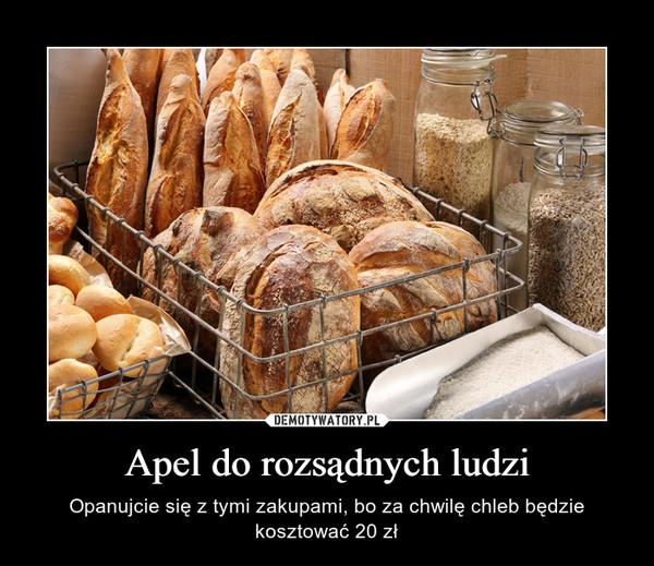 Apel do rozsądnych ludzi – Opanujcie się z tymi zakupami, bo za chwilę chleb będzie kosztować 20 zł