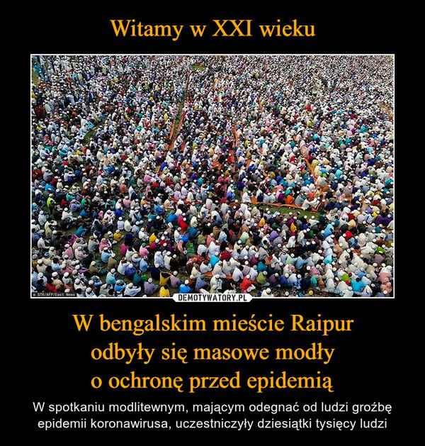 W bengalskim mieście Raipurodbyły się masowe modłyo ochronę przed epidemią – W spotkaniu modlitewnym, mającym odegnać od ludzi groźbę epidemii koronawirusa, uczestniczyły dziesiątki tysięcy ludzi