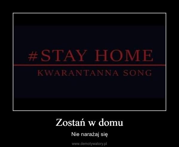 Zostań w domu – Nie narażaj się