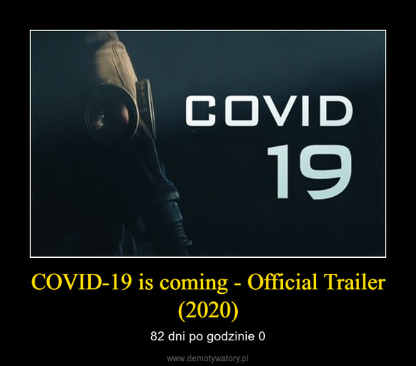 COVID-19 is coming - Official Trailer (2020) – 82 dni po godzinie 0