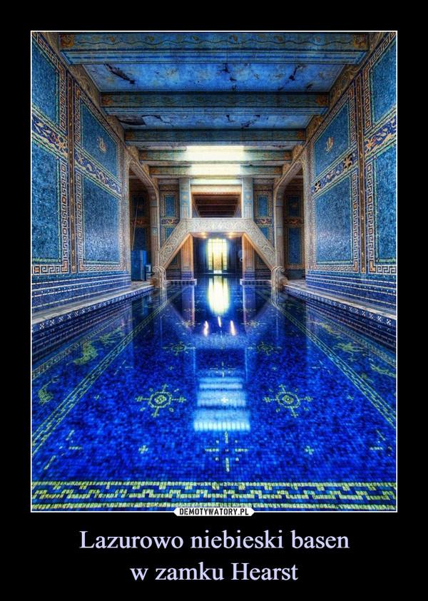 Lazurowo niebieski basenw zamku Hearst –