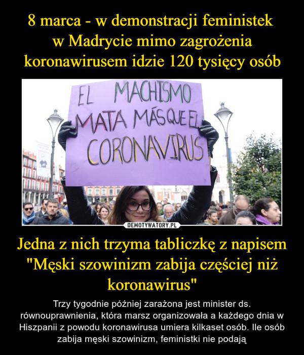 """Jedna z nich trzyma tabliczkę z napisem """"Męski szowinizm zabija częściej niż koronawirus"""" – Trzy tygodnie później zarażona jest minister ds. równouprawnienia, która marsz organizowała a każdego dnia w Hiszpanii z powodu koronawirusa umiera kilkaset osób. Ile osób zabija męski szowinizm, feministki nie podają"""