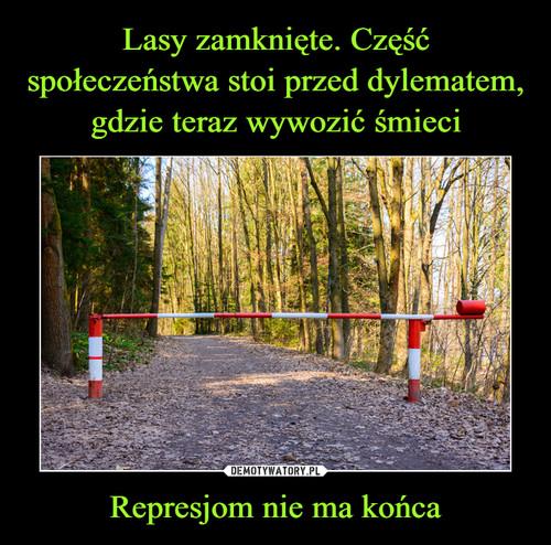 Lasy zamknięte. Część społeczeństwa stoi przed dylematem, gdzie teraz wywozić śmieci Represjom nie ma końca