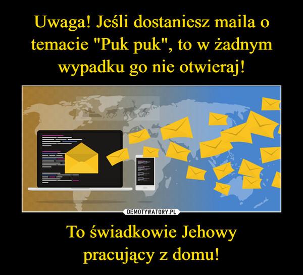 To świadkowie Jehowypracujący z domu! –
