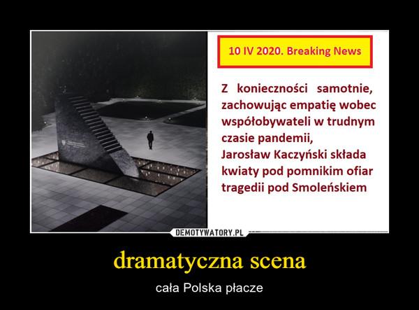 dramatyczna scena – cała Polska płacze
