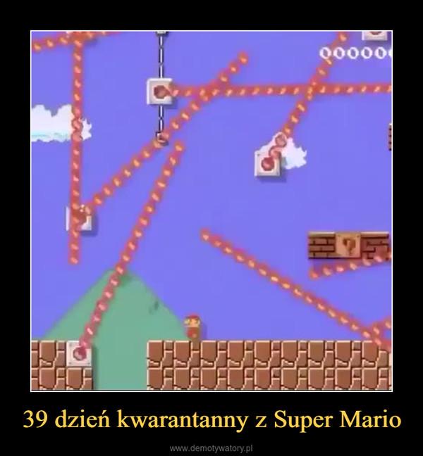 39 dzień kwarantanny z Super Mario –
