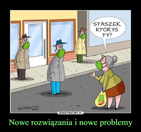 Nowe rozwiązania i nowe problemy –