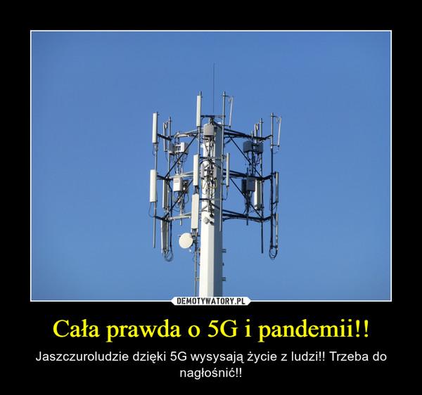 Cała prawda o 5G i pandemii!! – Jaszczuroludzie dzięki 5G wysysają życie z ludzi!! Trzeba do nagłośnić!!