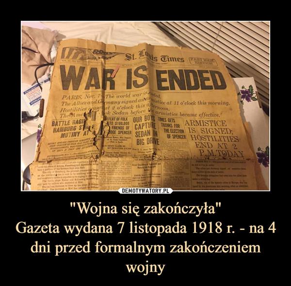 """""""Wojna się zakończyła""""Gazeta wydana 7 listopada 1918 r. - na 4 dni przed formalnym zakończeniem wojny –"""