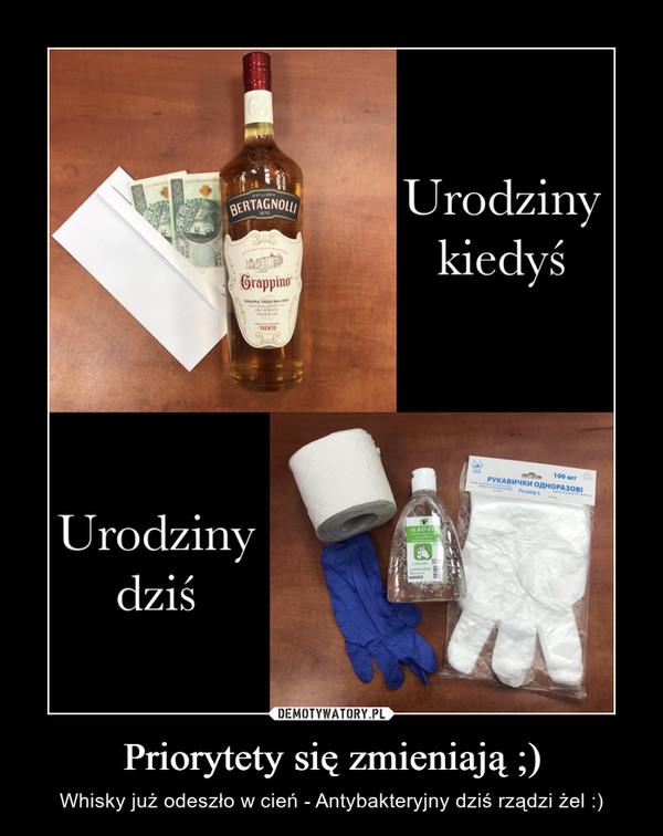 Priorytety się zmieniają ;) – Whisky już odeszło w cień - Antybakteryjny dziś rządzi żel :)