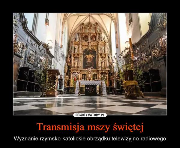 Transmisja mszy świętej – Wyznanie rzymsko-katolickie obrządku telewizyjno-radiowego