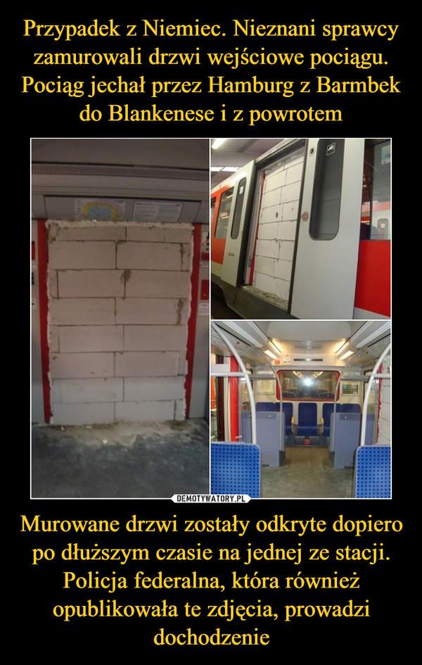 Murowane drzwi zostały odkryte dopiero po dłuższym czasie na jednej ze stacji. Policja federalna, która również opublikowała te zdjęcia, prowadzi dochodzenie –
