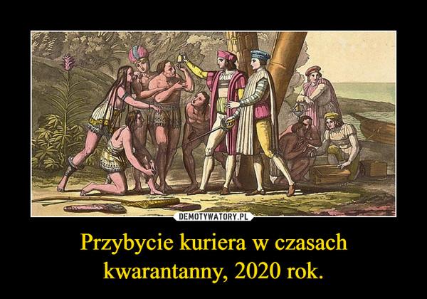 Przybycie kuriera w czasach kwarantanny, 2020 rok. –