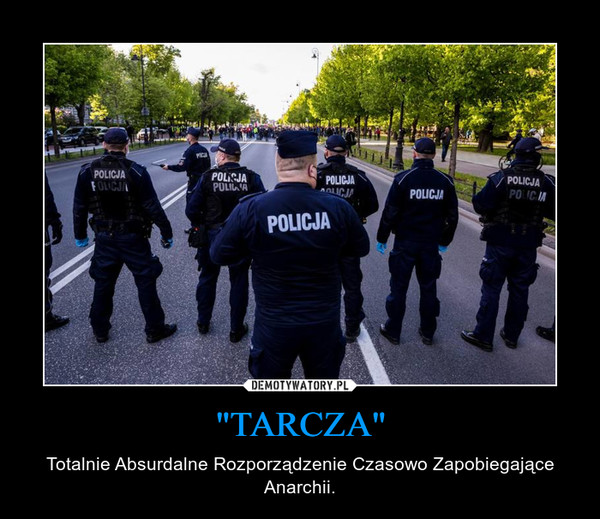 """""""TARCZA"""" – Totalnie Absurdalne Rozporządzenie Czasowo Zapobiegające Anarchii."""