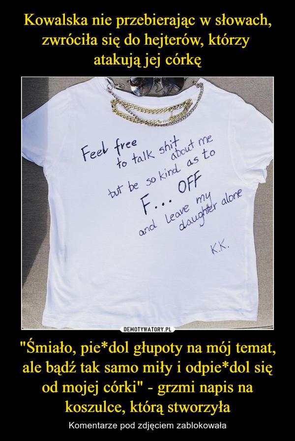 """""""Śmiało, pie*dol głupoty na mój temat, ale bądź tak samo miły i odpie*dol się od mojej córki"""" - grzmi napis na koszulce, którą stworzyła – Komentarze pod zdjęciem zablokowała"""
