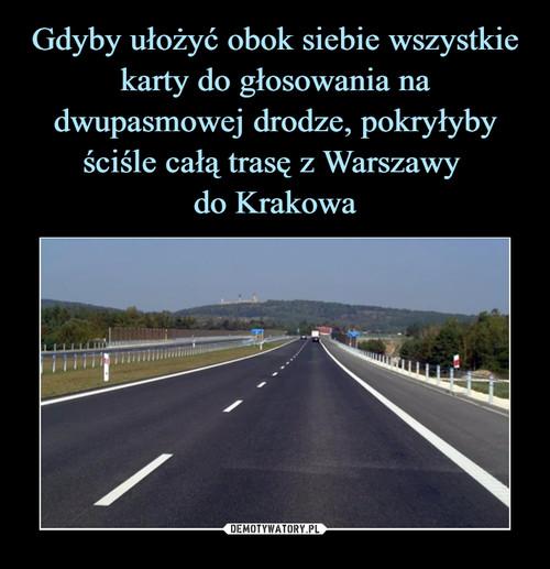 Gdyby ułożyć obok siebie wszystkie karty do głosowania na dwupasmowej drodze, pokryłyby ściśle całą trasę z Warszawy  do Krakowa