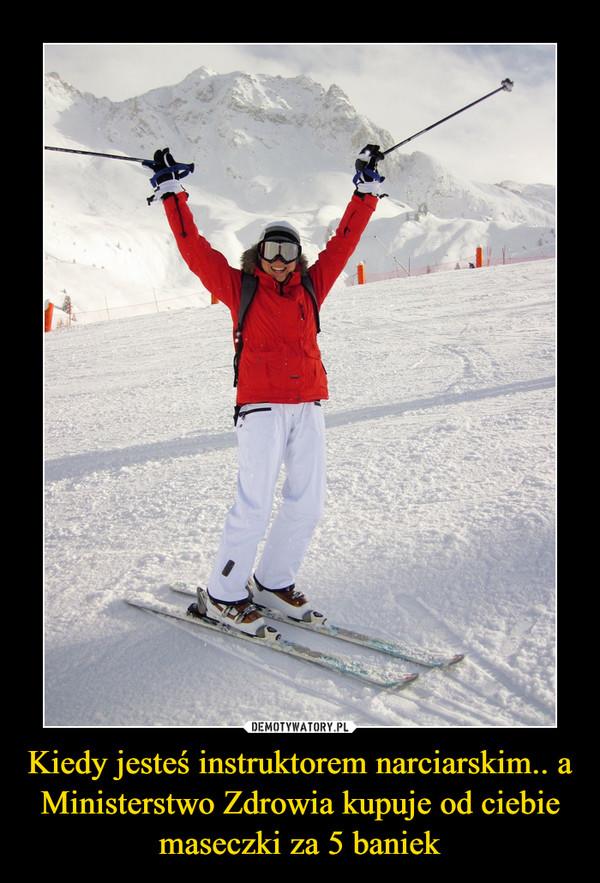 Kiedy jesteś instruktorem narciarskim.. a Ministerstwo Zdrowia kupuje od ciebie maseczki za 5 baniek –