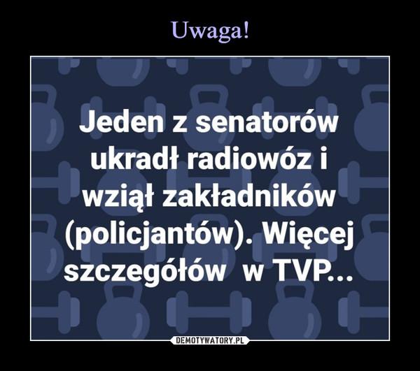 –  Jeden z senatorów ukradł radiowóz i wziął zakładników (policjantów). Więcej szczegółów w TVP...