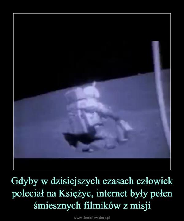Gdyby w dzisiejszych czasach człowiek poleciał na Księżyc, internet były pełen śmiesznych filmików z misji –