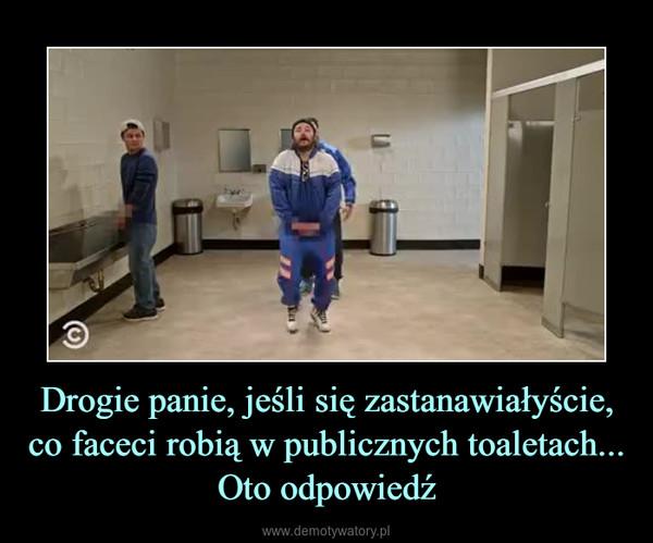 Drogie panie, jeśli się zastanawiałyście, co faceci robią w publicznych toaletach...Oto odpowiedź –