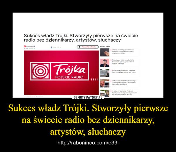 Sukces władz Trójki. Stworzyły pierwsze na świecie radio bez dziennikarzy, artystów, słuchaczy – http://raboninco.com/e33l