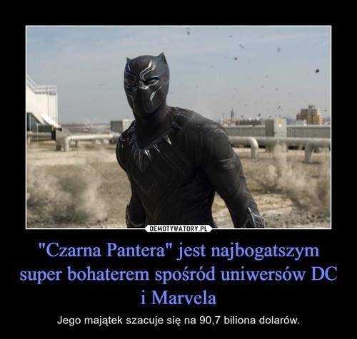 """Czarna Pantera"" jest najbogatszym super bohaterem spośród uniwersów DC i Marvela"