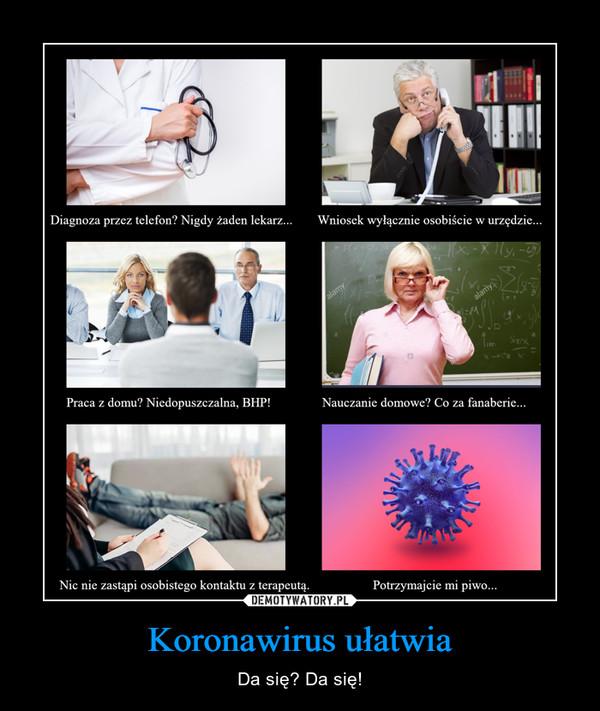 Koronawirus ułatwia – Da się? Da się!
