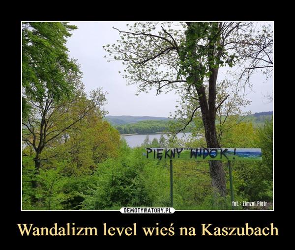Wandalizm level wieś na Kaszubach –  Piękny widok