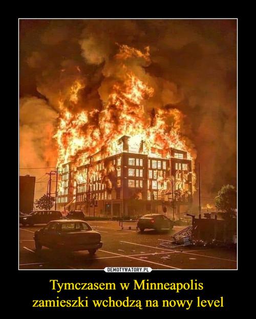 Tymczasem w Minneapolis  zamieszki wchodzą na nowy level