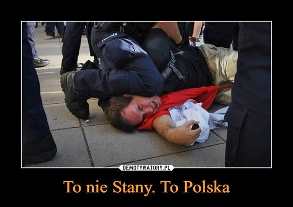 To nie Stany. To Polska –