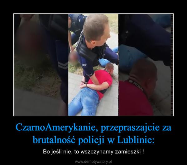 CzarnoAmerykanie, przepraszajcie za brutalność policji w Lublinie: – Bo jeśli nie, to wszczynamy zamieszki !