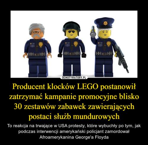 Producent klocków LEGO postanowił zatrzymać kampanie promocyjne blisko 30 zestawów zabawek zawierających postaci służb mundurowych