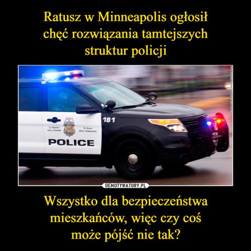 Ratusz w Minneapolis ogłosił chęć rozwiązania tamtejszych struktur policji Wszystko dla bezpieczeństwa mieszkańców, więc czy coś może pójść nie tak?