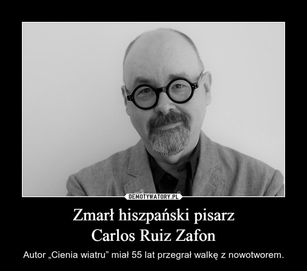"""Zmarł hiszpański pisarzCarlos Ruiz Zafon – Autor """"Cienia wiatru"""" miał 55 lat przegrał walkę z nowotworem."""