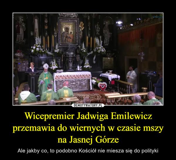 Wicepremier Jadwiga Emilewicz przemawia do wiernych w czasie mszy na Jasnej Górze – Ale jakby co, to podobno Kościół nie miesza się do polityki