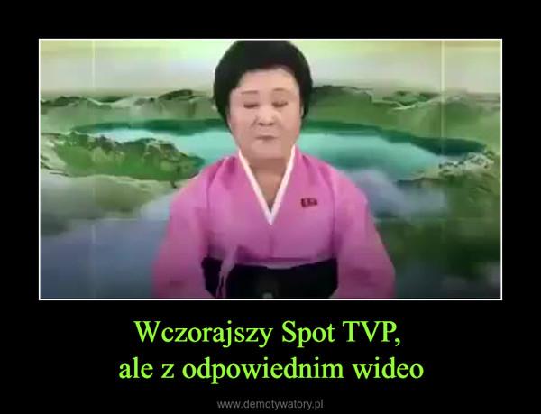 Wczorajszy Spot TVP, ale z odpowiednim wideo –