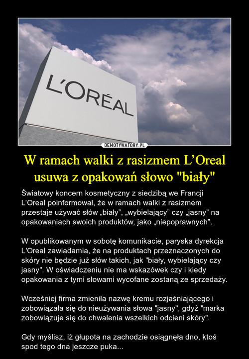 """W ramach walki z rasizmem L'Oreal usuwa z opakowań słowo """"biały"""""""