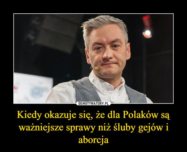 Kiedy okazuje się, że dla Polaków są ważniejsze sprawy niż śluby gejów i aborcja –